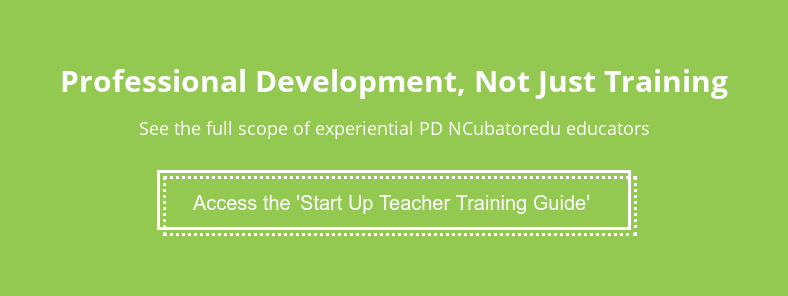 Professional Development, Not Just Training  See the full scope of experiential professional development offered to  educators teaching INCubatoredu. Get Your Copy of the 'Start Up Teacher Training Guide'